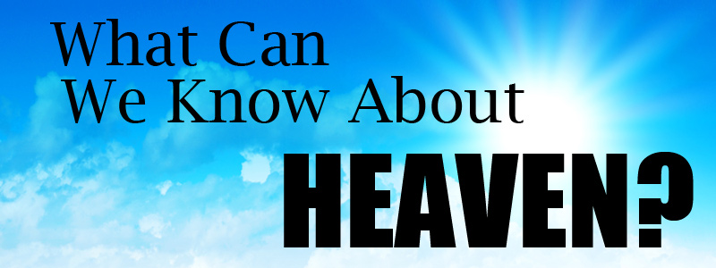 What Can We Know About Heaven Graphic