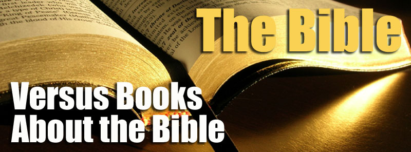 The Bible Versus Books About the Bible